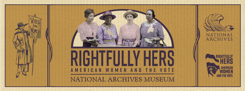 Rightfully Hers: American Women and the Vote - Free women's suffrage exhibit at the National Archives in Washington, DC