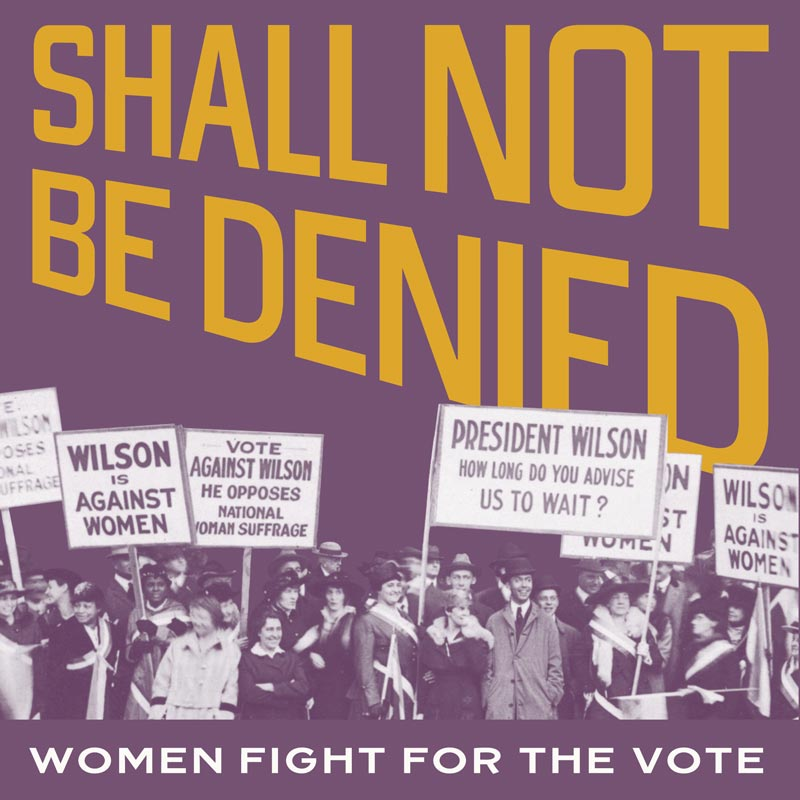 Shall Not Be Denied: Women Fight for the Vote - Free exhibit at the Library of Congress in Washington, DC