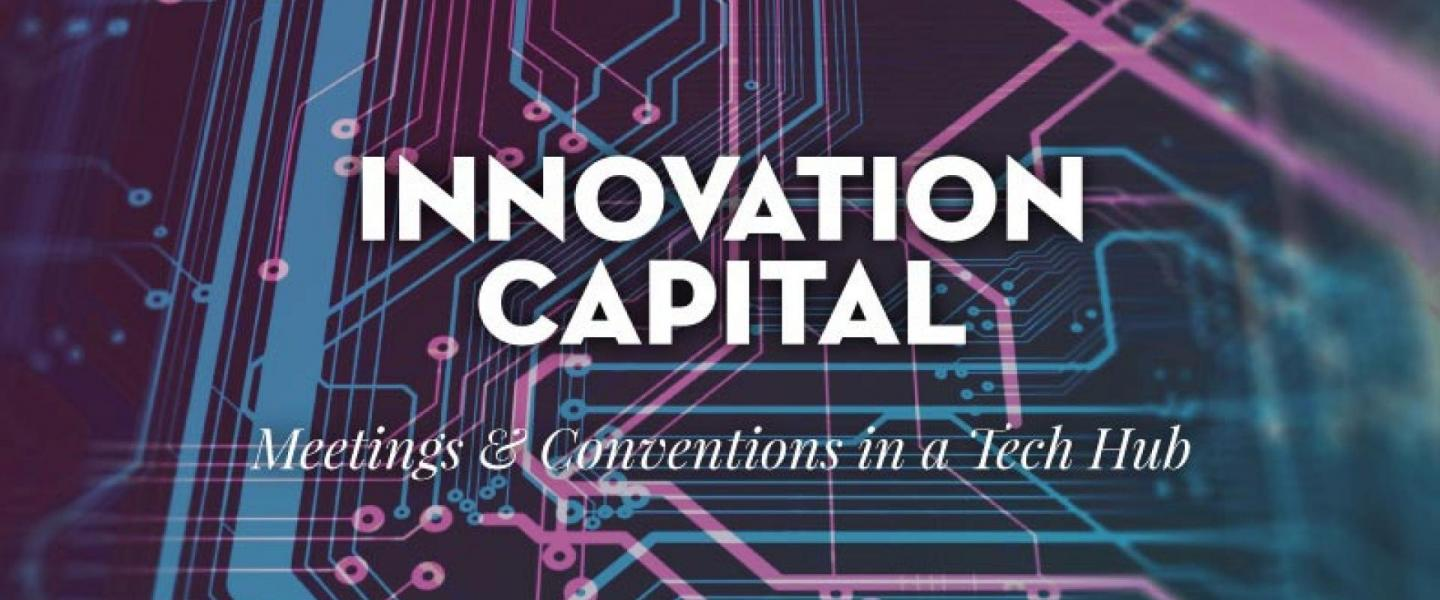 Innovation Capital: Meetings & Conventions in a Tech Hub